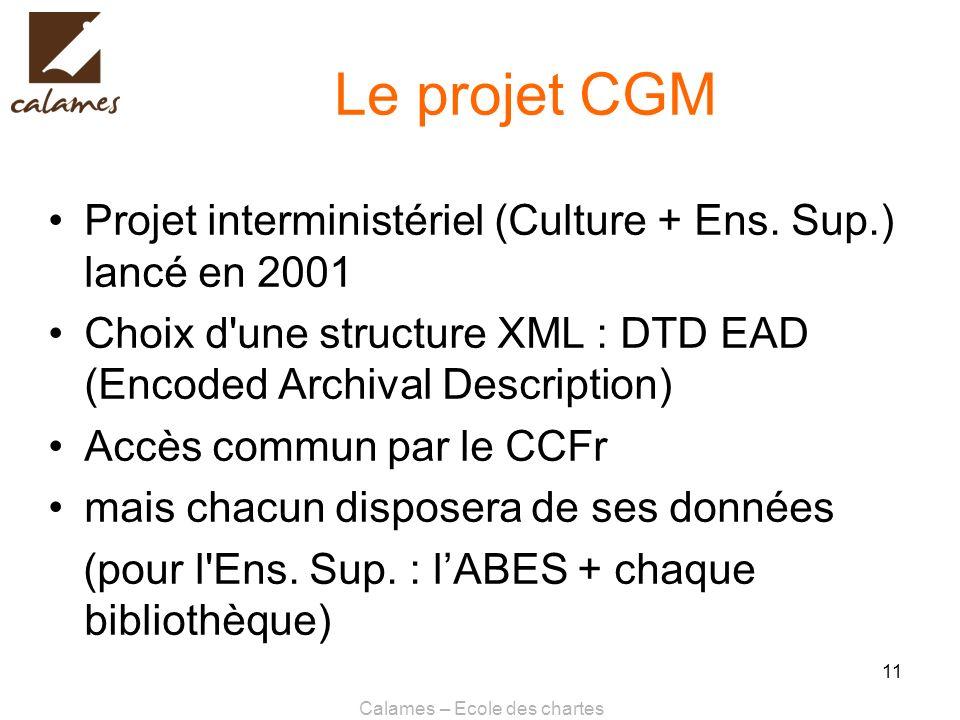 Calames – Ecole des chartes 11 Le projet CGM Projet interministériel (Culture + Ens. Sup.) lancé en 2001 Choix d'une structure XML : DTD EAD (Encoded