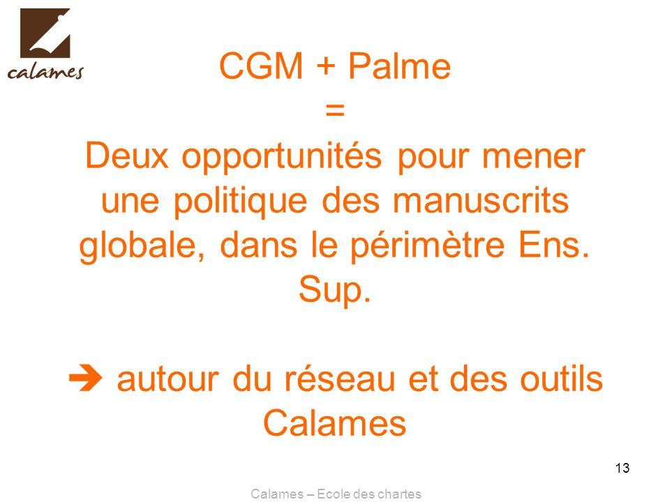 Calames – Ecole des chartes 13 CGM + Palme = Deux opportunités pour mener une politique des manuscrits globale, dans le périmètre Ens. Sup. autour du