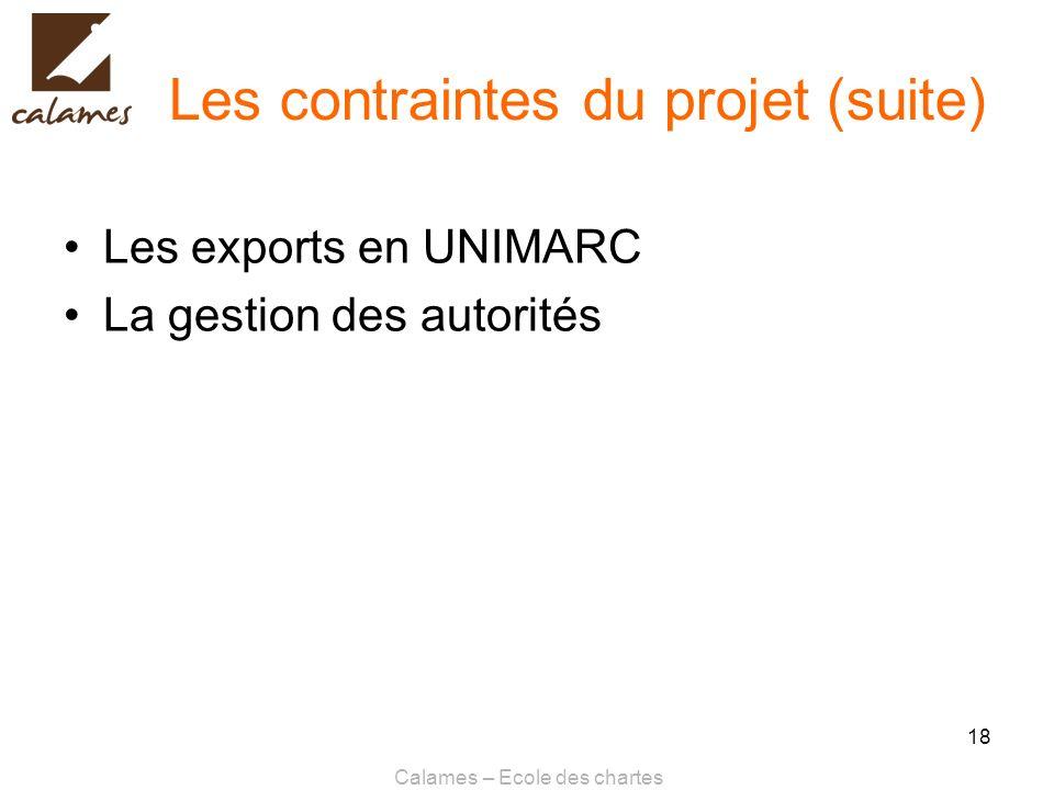Calames – Ecole des chartes 18 Les contraintes du projet (suite) Les exports en UNIMARC La gestion des autorités