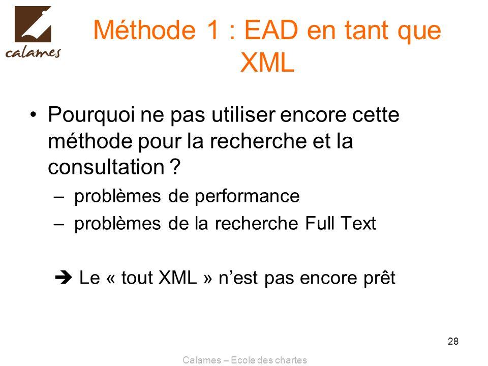 Calames – Ecole des chartes 28 Méthode 1 : EAD en tant que XML Pourquoi ne pas utiliser encore cette méthode pour la recherche et la consultation ? –