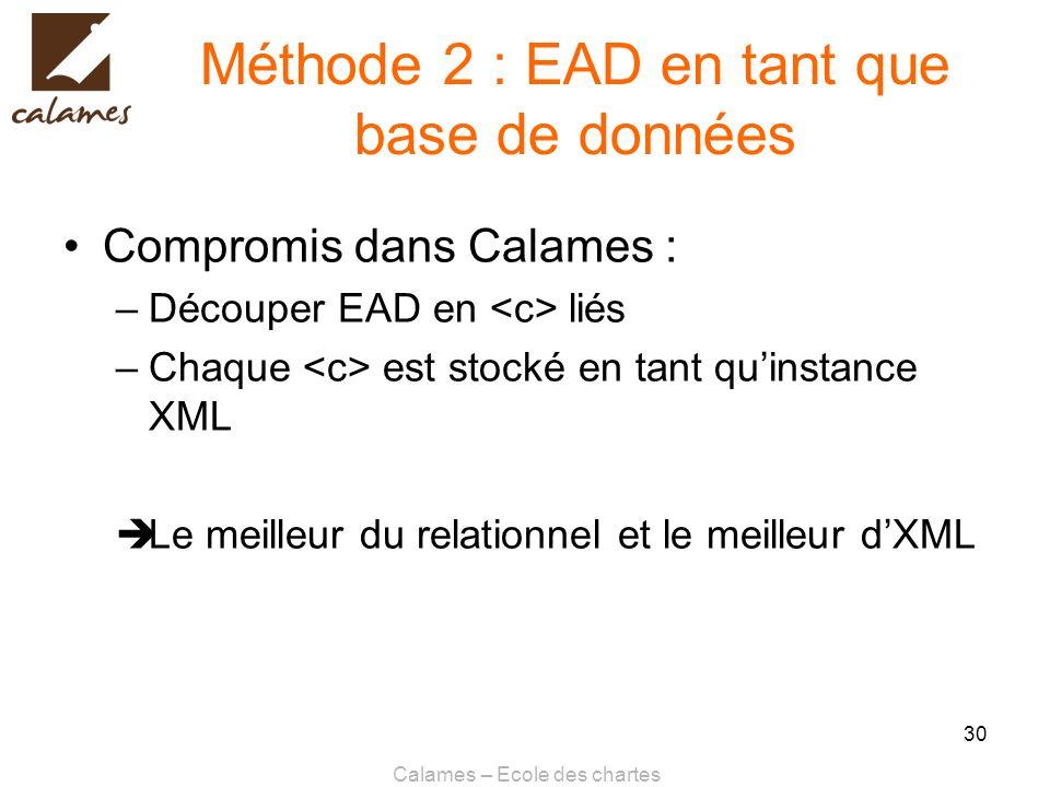 Calames – Ecole des chartes 30 Méthode 2 : EAD en tant que base de données Compromis dans Calames : –Découper EAD en liés –Chaque est stocké en tant q