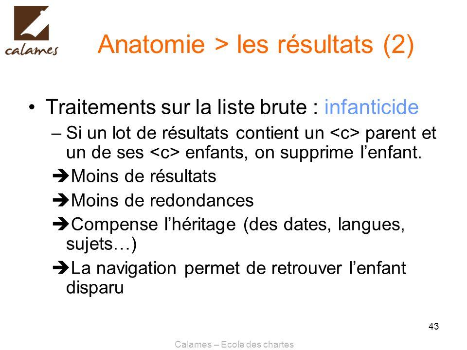 Calames – Ecole des chartes 43 Anatomie > les résultats (2) Traitements sur la liste brute : infanticide –Si un lot de résultats contient un parent et