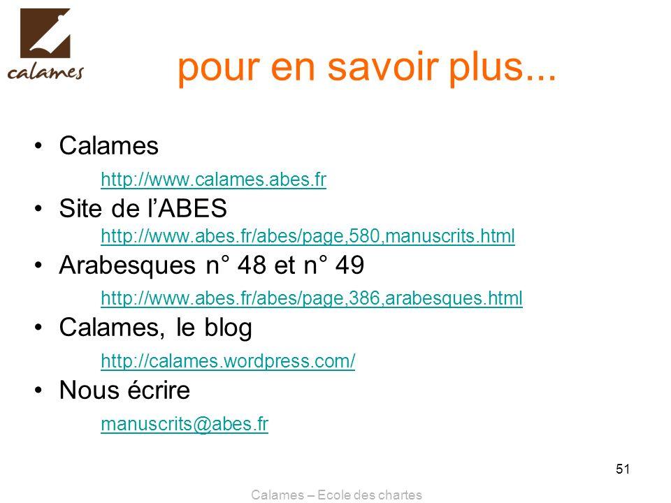 Calames – Ecole des chartes 51 pour en savoir plus... Calames http://www.calames.abes.fr Site de lABES http://www.abes.fr/abes/page,580,manuscrits.htm