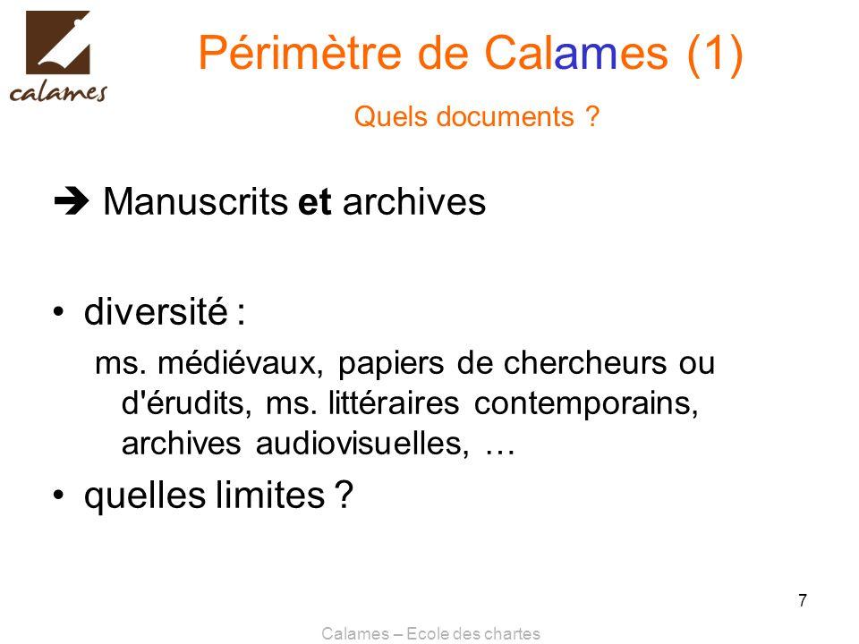 Calames – Ecole des chartes 7 Périmètre de Calames (1) Quels documents ? Manuscrits et archives diversité : ms. médiévaux, papiers de chercheurs ou d'