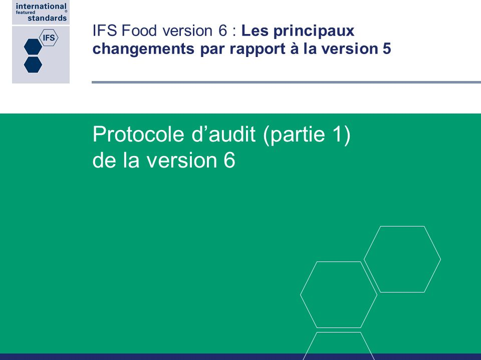 IFS Food version 6 : Les principaux changements par rapport à la version 5 Protocole daudit (partie 1) de la version 6