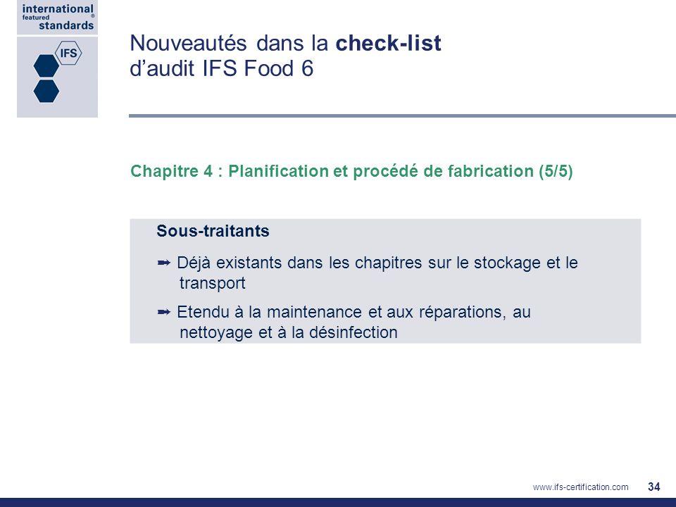 Nouveautés dans la check-list daudit IFS Food 6 34 Chapitre 4 : Planification et procédé de fabrication (5/5) Sous-traitants Déjà existants dans les c
