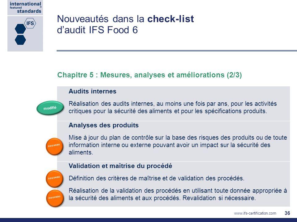 Nouveautés dans la check-list daudit IFS Food 6 36 Audits internes Réalisation des audits internes, au moins une fois par ans, pour les activités crit