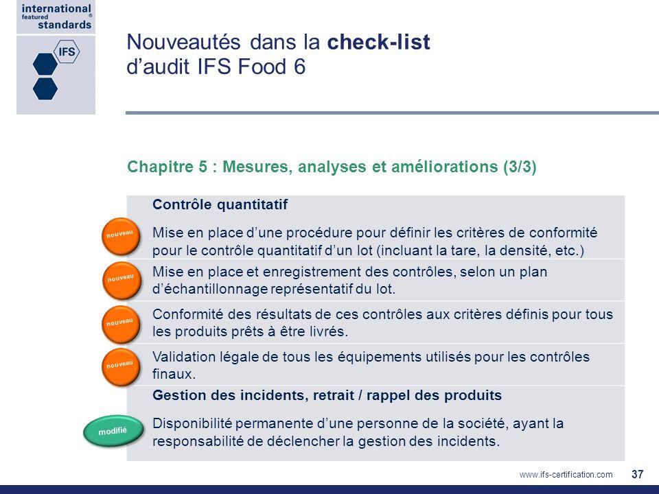 Nouveautés dans la check-list daudit IFS Food 6 37 Contrôle quantitatif Mise en place dune procédure pour définir les critères de conformité pour le c