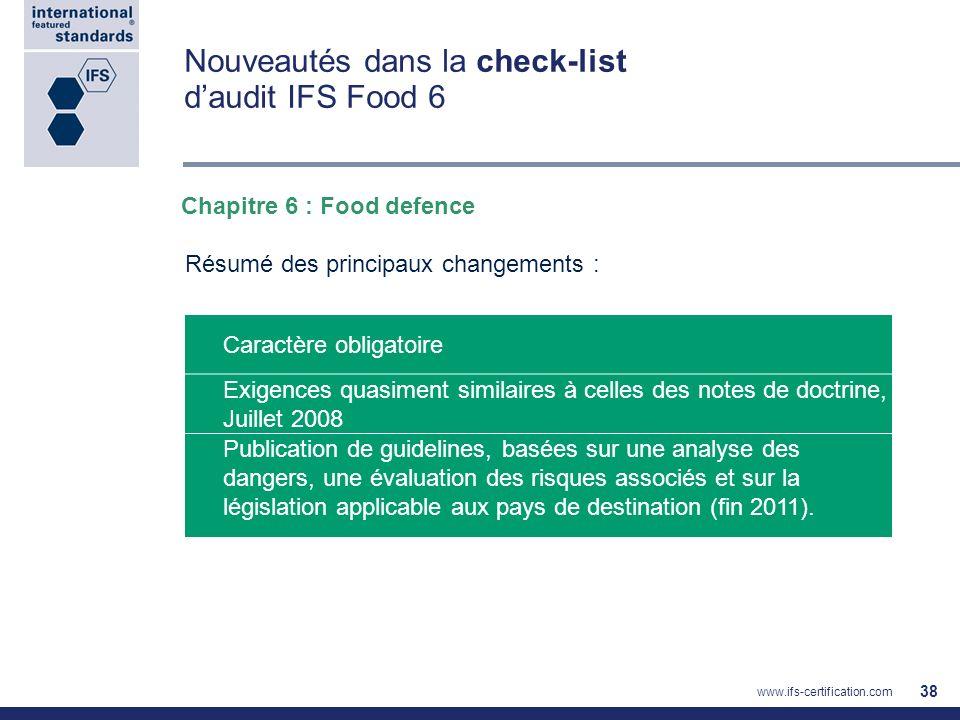 Nouveautés dans la check-list daudit IFS Food 6 38 Caractère obligatoire Exigences quasiment similaires à celles des notes de doctrine, Juillet 2008 P