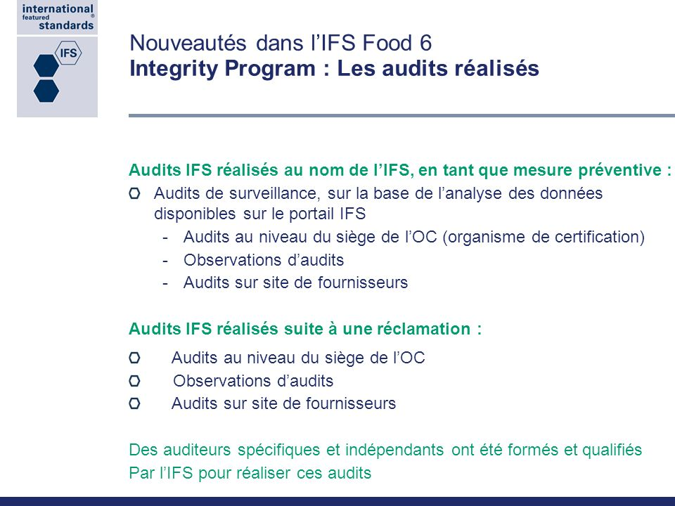 Nouveautés dans lIFS Food 6 Integrity Program : Les audits réalisés Audits IFS réalisés au nom de lIFS, en tant que mesure préventive : Audits de surv