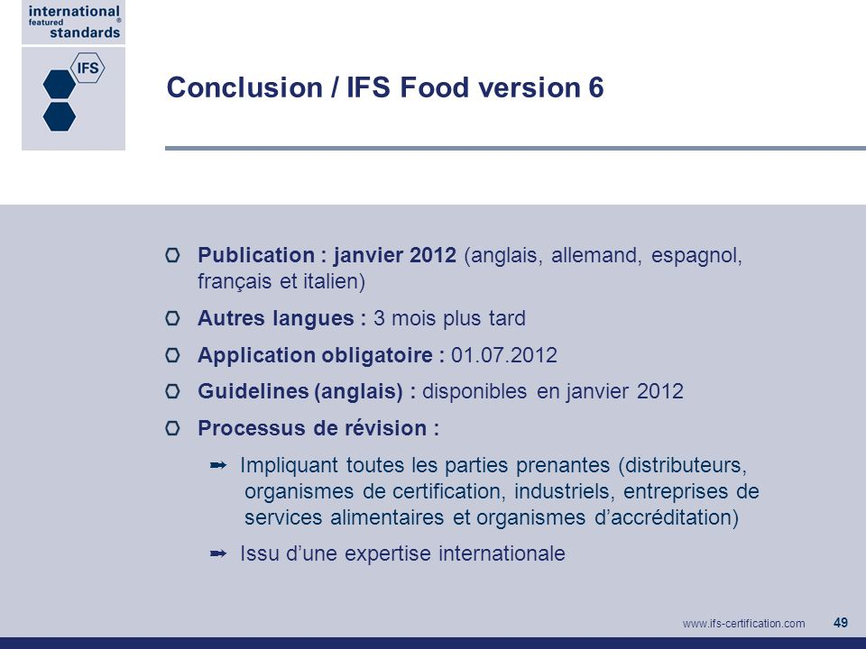Conclusion / IFS Food version 6 Publication : janvier 2012 (anglais, allemand, espagnol, français et italien) Autres langues : 3 mois plus tard Applic