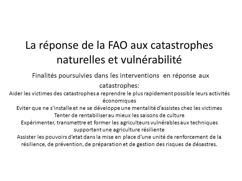 La réponse de la FAO aux catastrophes naturelles et vulnérabilité Finalités poursuivies dans les interventions en réponse aux catastrophes: Aider les