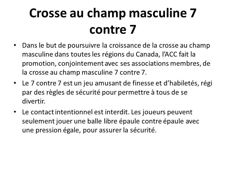 Crosse au champ masculine 7 contre 7 Dans le but de poursuivre la croissance de la crosse au champ masculine dans toutes les régions du Canada, lACC f
