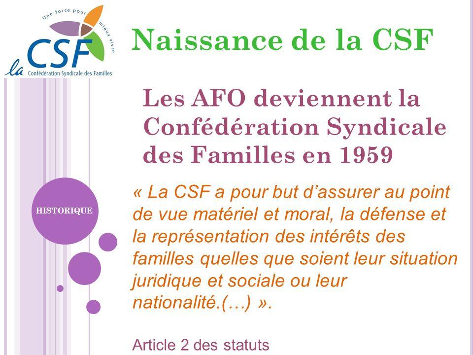 Les AFO deviennent la Confédération Syndicale des Familles en 1959 « La CSF a pour but dassurer au point de vue matériel et moral, la défense et la re