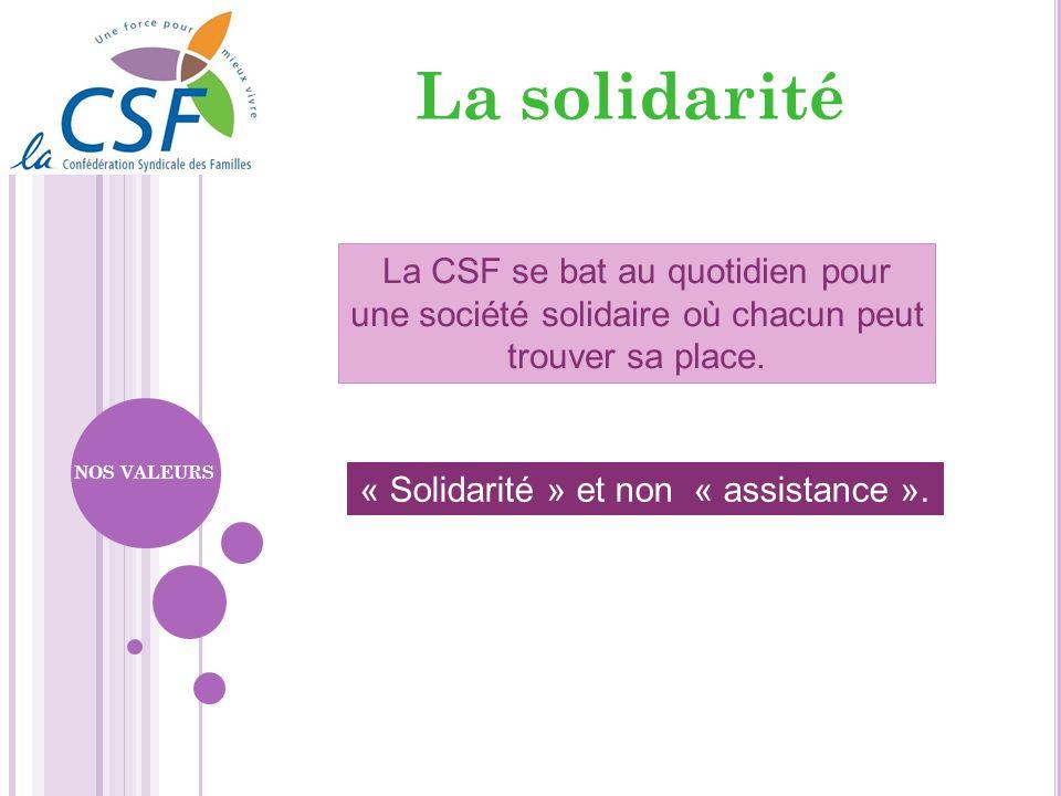 La CSF se bat au quotidien pour une société solidaire où chacun peut trouver sa place. « Solidarité » et non « assistance ». NOS VALEURS La solidarité