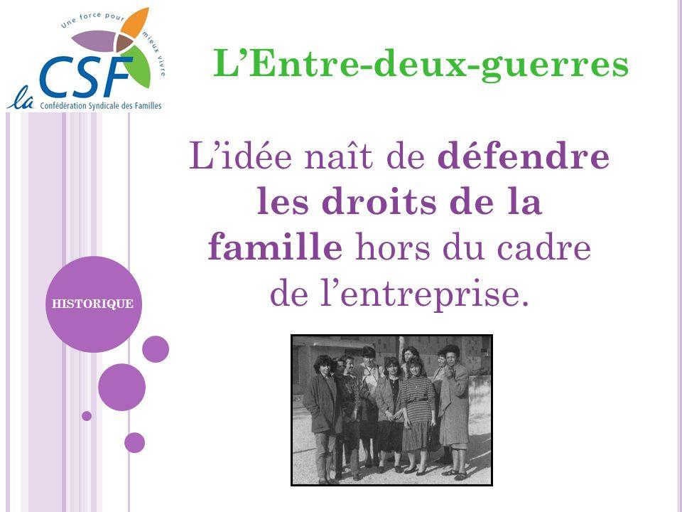 Lidée naît de défendre les droits de la famille hors du cadre de lentreprise. LEntre-deux-guerres HISTORIQUE