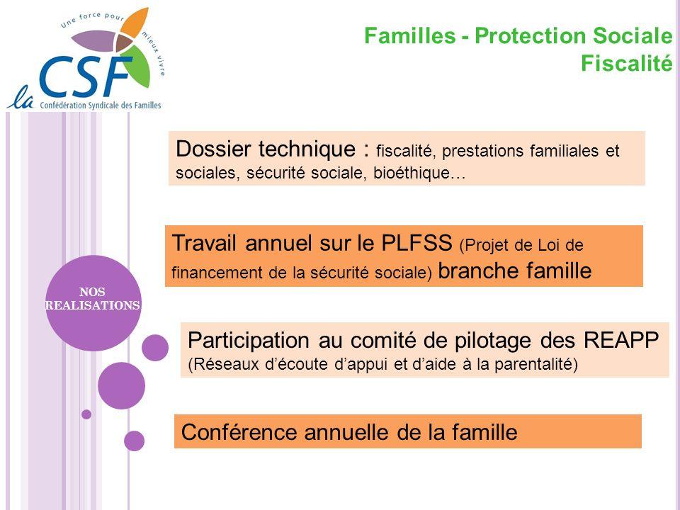 Dossier technique : fiscalité, prestations familiales et sociales, sécurité sociale, bioéthique… NOS REALISATIONS Familles - Protection Sociale Fiscal
