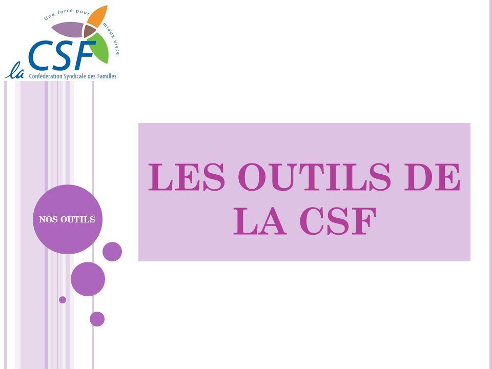 LES OUTILS DE LA CSF NOS OUTILS