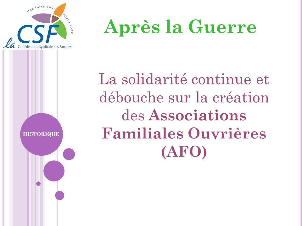 Après la Guerre La solidarité continue et débouche sur la création des Associations Familiales Ouvrières (AFO) HISTORIQUE