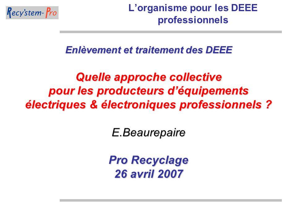 Enlèvement et traitement des DEEE Quelle approche collective pour les producteurs déquipements électriques & électroniques professionnels ? E.Beaurepa