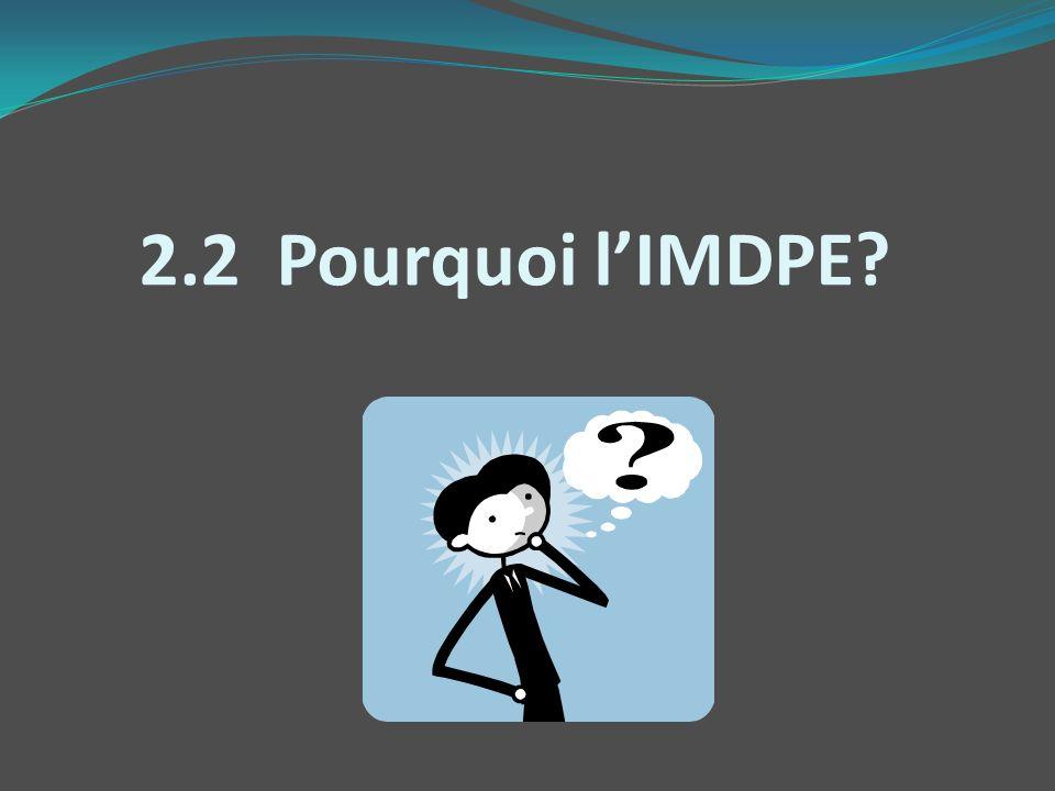 2.2 Pourquoi lIMDPE?