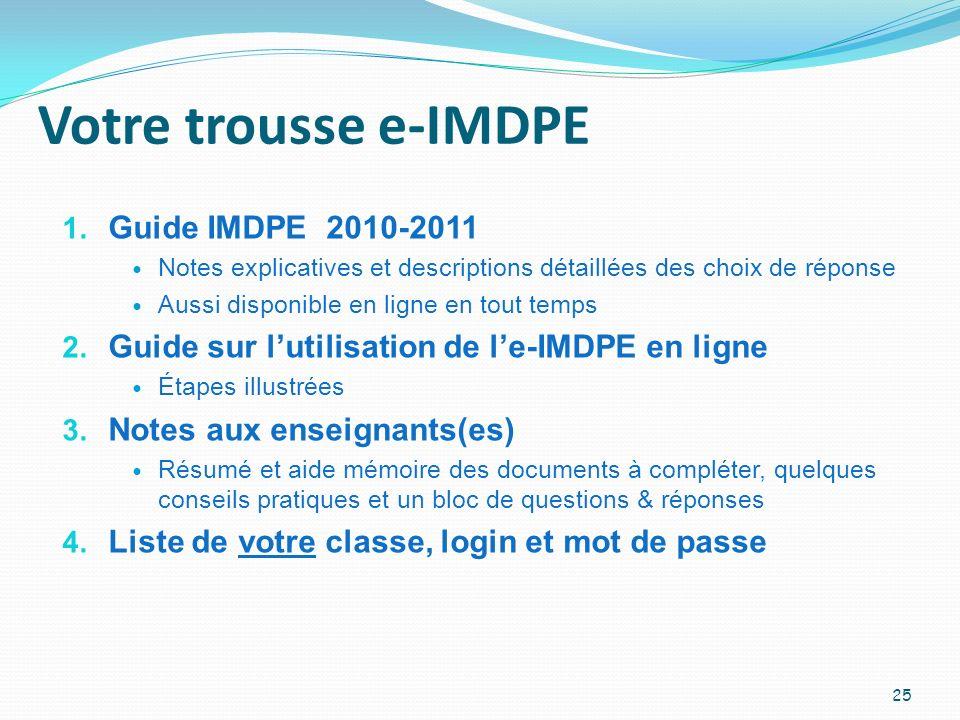 Votre trousse e-IMDPE 1. Guide IMDPE 2010-2011 Notes explicatives et descriptions détaillées des choix de réponse Aussi disponible en ligne en tout te