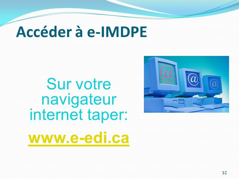 Accéder à e-IMDPE Sur votre navigateur internet taper: www.e-edi.ca 32