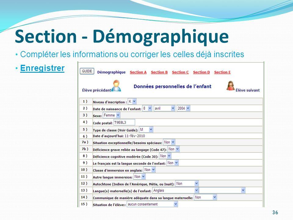 Section - Démographique Compléter les informations ou corriger les celles déjà inscrites 36 Enregistrer