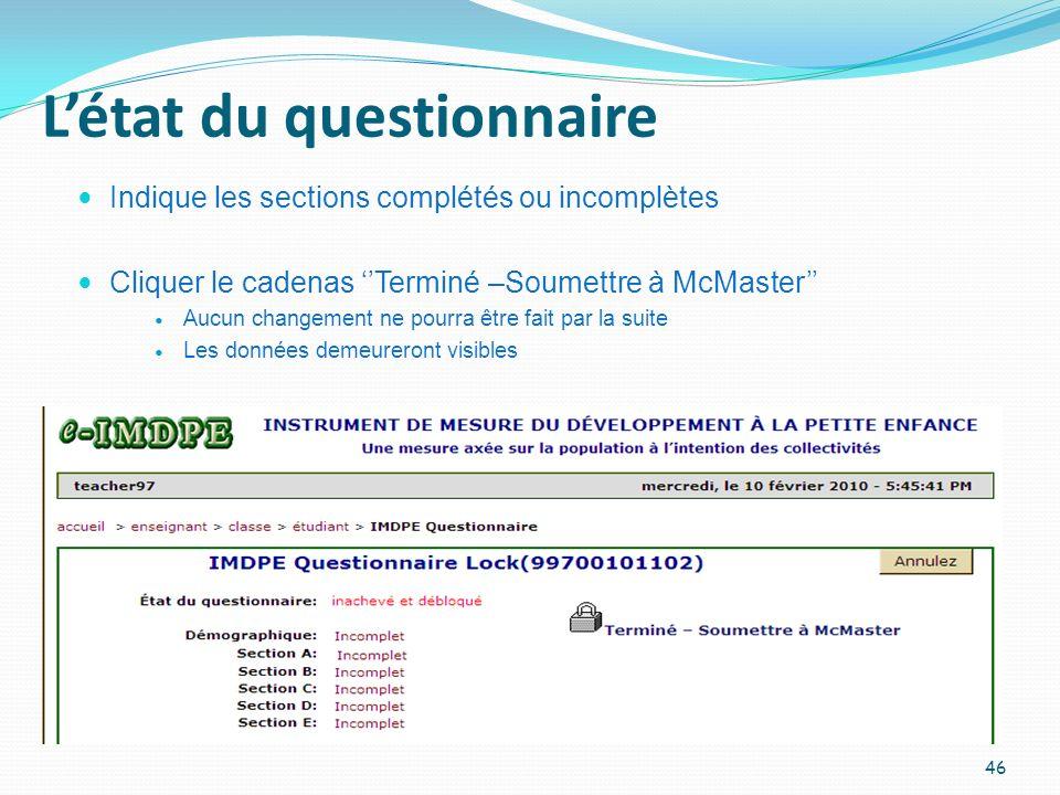 Létat du questionnaire Indique les sections complétés ou incomplètes Cliquer le cadenas Terminé –Soumettre à McMaster Aucun changement ne pourra être
