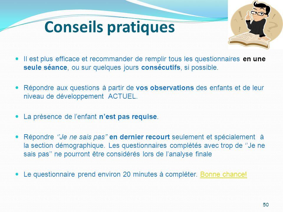 Conseils pratiques 50 Il est plus efficace et recommander de remplir tous les questionnaires en une seule séance, ou sur quelques jours consécutifs, s