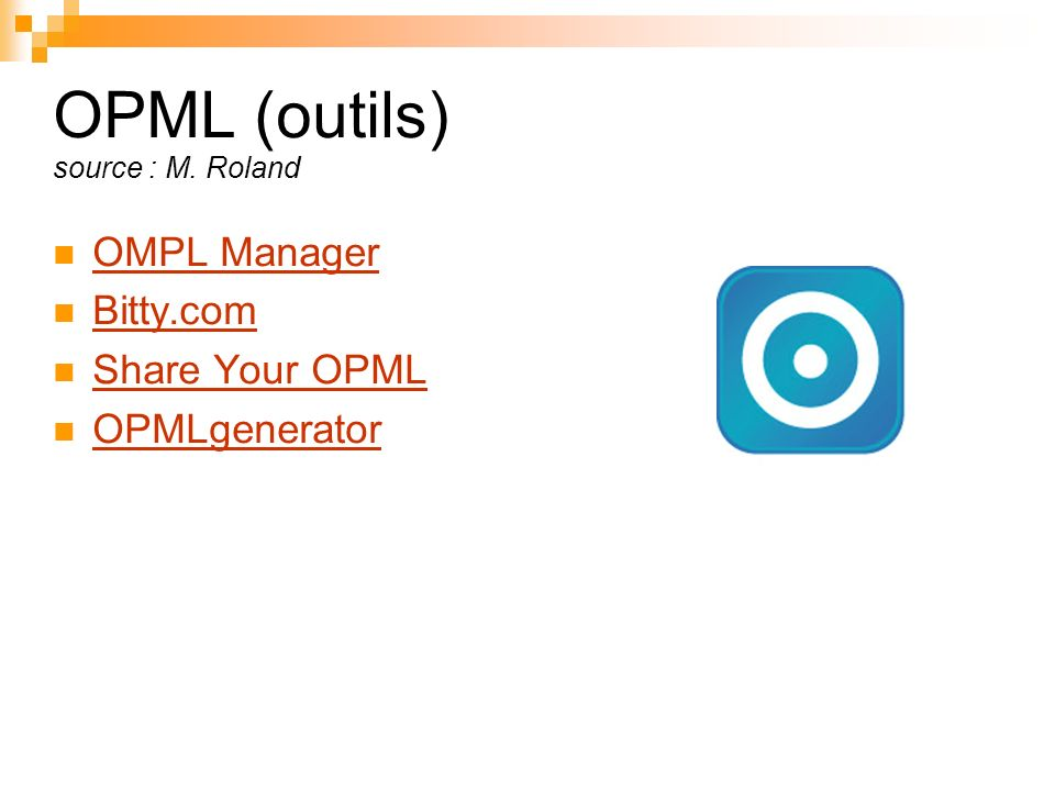 OPML (outils) source : M. Roland OMPL Manager Bitty.com Share Your OPML OPMLgenerator