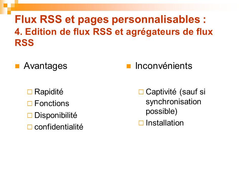 Flux RSS et pages personnalisables : 4. Edition de flux RSS et agrégateurs de flux RSS Avantages Rapidité Fonctions Disponibilité confidentialité Inco