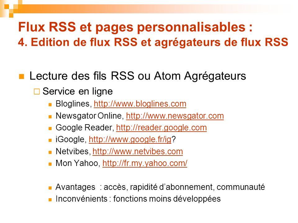 Flux RSS et pages personnalisables : 4. Edition de flux RSS et agrégateurs de flux RSS Lecture des fils RSS ou Atom Agrégateurs Service en ligne Blogl