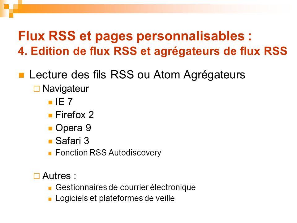 Flux RSS et pages personnalisables : 4. Edition de flux RSS et agrégateurs de flux RSS Lecture des fils RSS ou Atom Agrégateurs Navigateur IE 7 Firefo