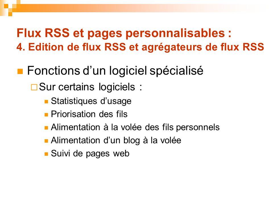 Flux RSS et pages personnalisables : 4. Edition de flux RSS et agrégateurs de flux RSS Fonctions dun logiciel spécialisé Sur certains logiciels : Stat