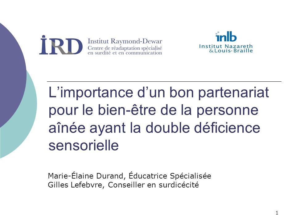 1 Limportance dun bon partenariat pour le bien-être de la personne aînée ayant la double déficience sensorielle Marie-Élaine Durand, Éducatrice Spécia