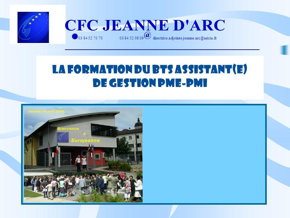 LA FORMATION DU BTS ASSISTANT(E) DE GESTION PME-PMI 03 84 52 70 70 03 84 52 08 09 directrice.adjointe.jeanne.arc@aricia.fr