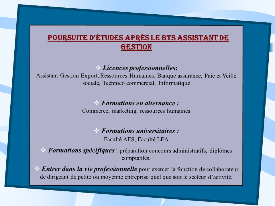 Poursuite d'études après le BTS Assistant de Gestion Licences professionnelles: Assistant Gestion Export, Ressources Humaines, Banque assurance, Paie