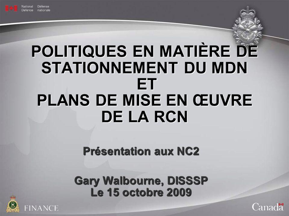 POLITIQUES EN MATIÈRE DE STATIONNEMENT DU MDN ET PLANS DE MISE EN ŒUVRE DE LA RCN Présentation aux NC2 Gary Walbourne, DISSSP Le 15 octobre 2009