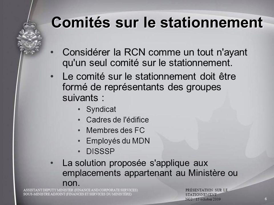ASSISTANT DEPUTY MINISTER (FINANCE AND CORPORATE SERVICES) SOUS-MINISTRE ADJOINT (FINANCES ET SERVICES DU MINISTÈRE) PRÉSENTATION SUR LE STATIONNEMENT NC2 / 15 october 2009 6 Comités sur le stationnement Considérer la RCN comme un tout n ayant qu un seul comité sur le stationnement.
