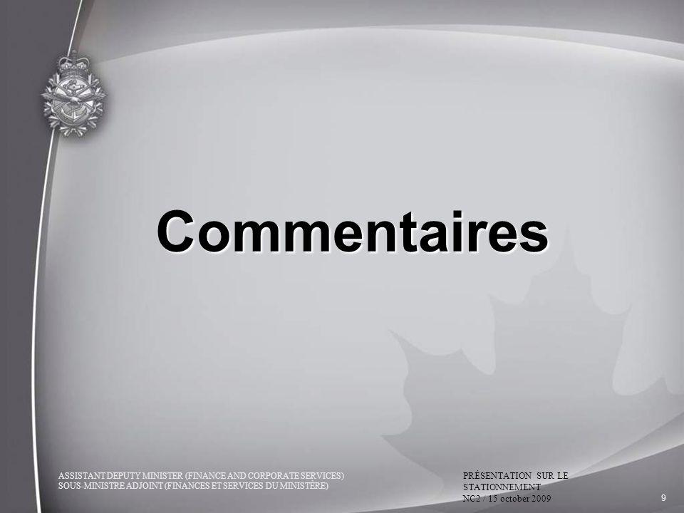 ASSISTANT DEPUTY MINISTER (FINANCE AND CORPORATE SERVICES) SOUS-MINISTRE ADJOINT (FINANCES ET SERVICES DU MINISTÈRE) PRÉSENTATION SUR LE STATIONNEMENT NC2 / 15 october 2009 9 Commentaires
