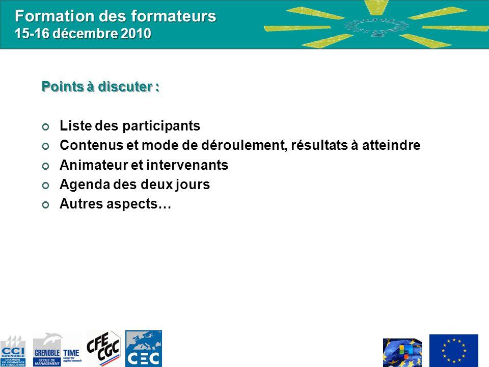 Formation des formateurs 15-16 décembre 2010 Points à discuter : Liste des participants Contenus et mode de déroulement, résultats à atteindre Animate