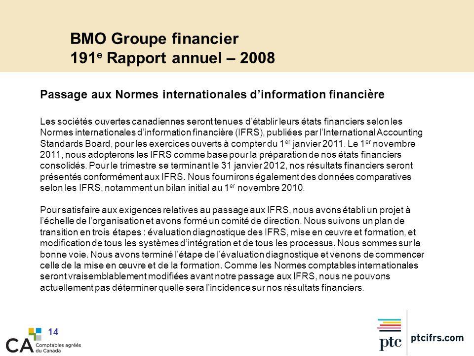 14 BMO Groupe financier 191 e Rapport annuel – 2008 Passage aux Normes internationales dinformation financière Les sociétés ouvertes canadiennes seron