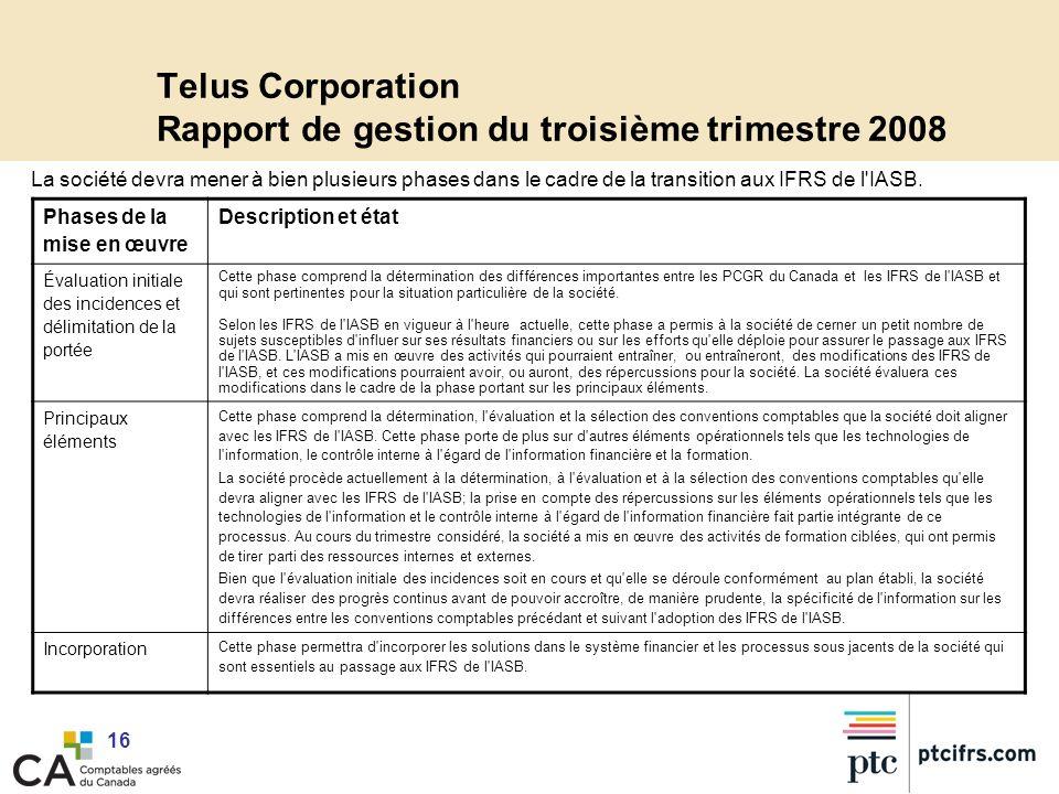16 Telus Corporation Rapport de gestion du troisième trimestre 2008 La société devra mener à bien plusieurs phases dans le cadre de la transition aux