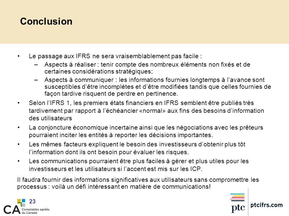 23 Conclusion Le passage aux IFRS ne sera vraisemblablement pas facile : –Aspects à réaliser : tenir compte des nombreux éléments non fixés et de cert