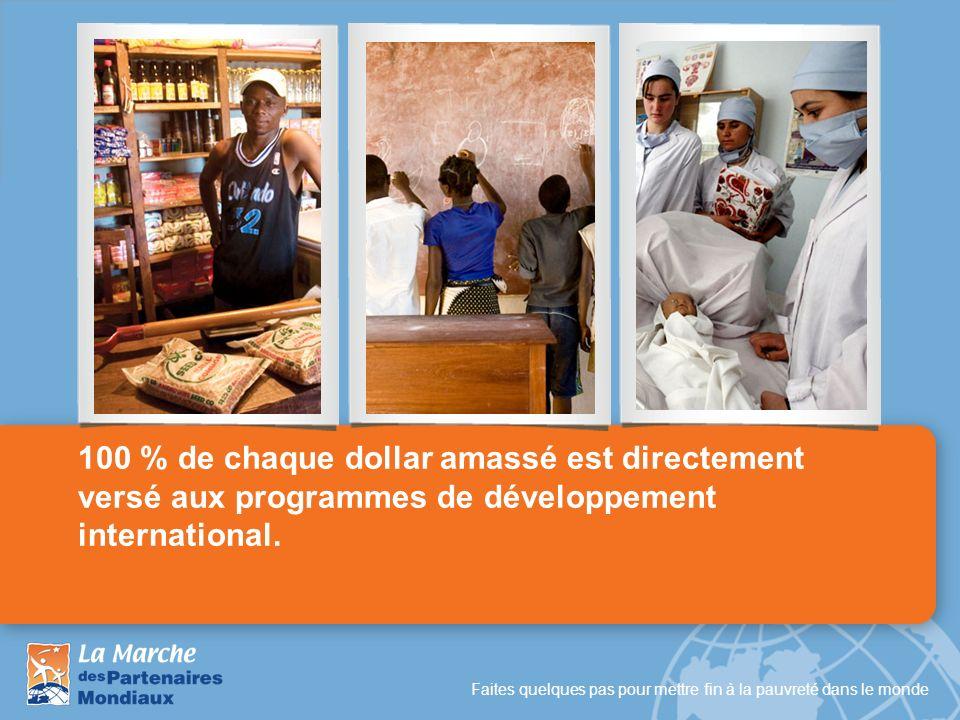 Faites quelques pas pour mettre fin à la pauvreté dans le monde 100 % de chaque dollar amassé est directement versé aux programmes de développement in