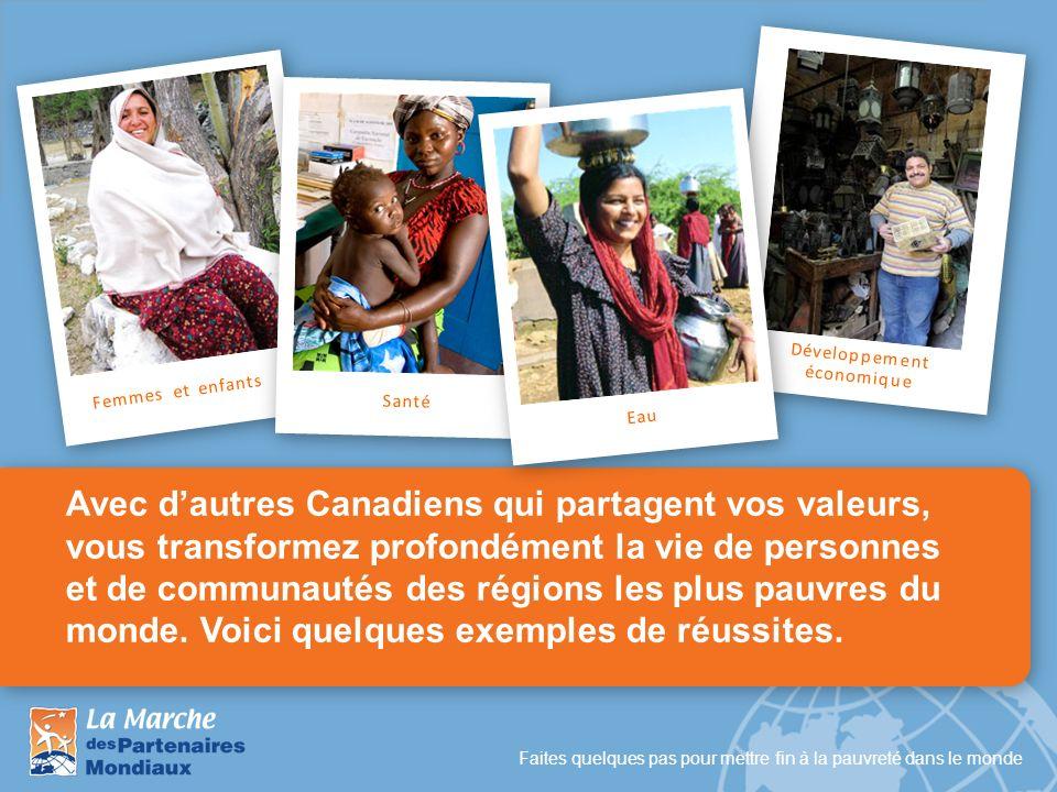 Faites quelques pas pour mettre fin à la pauvreté dans le monde Avec dautres Canadiens qui partagent vos valeurs, vous transformez profondément la vie