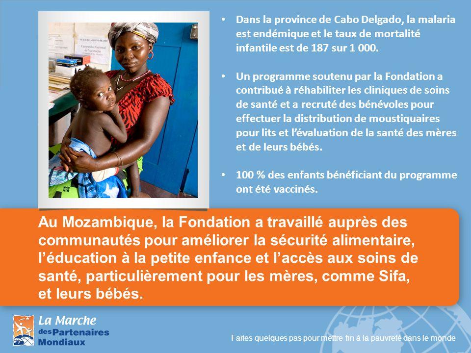 Faites quelques pas pour mettre fin à la pauvreté dans le monde Au Mozambique, la Fondation a travaillé auprès des communautés pour améliorer la sécur