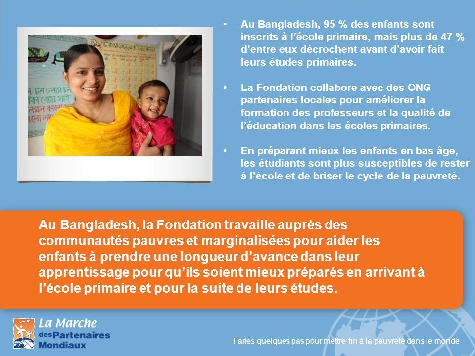 Faites quelques pas pour mettre fin à la pauvreté dans le monde Au Bangladesh, la Fondation travaille auprès des communautés pauvres et marginalisées