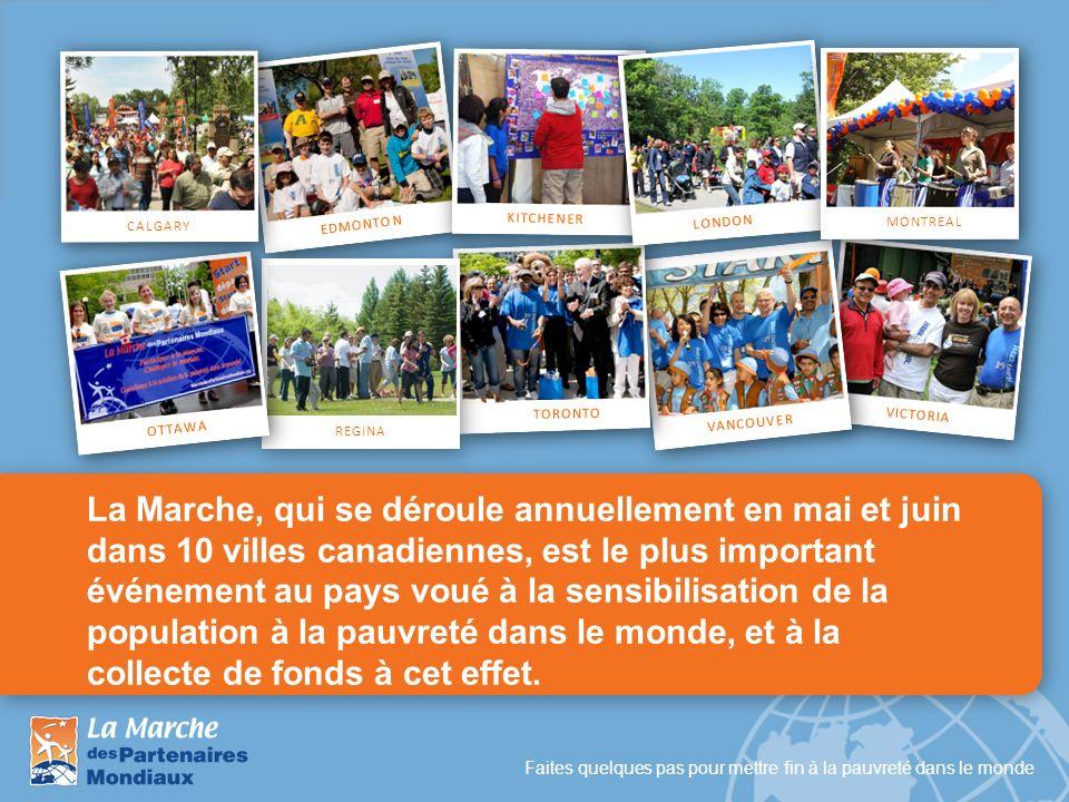 Faites quelques pas pour mettre fin à la pauvreté dans le monde La Marche, qui se déroule annuellement en mai et juin dans 10 villes canadiennes, est